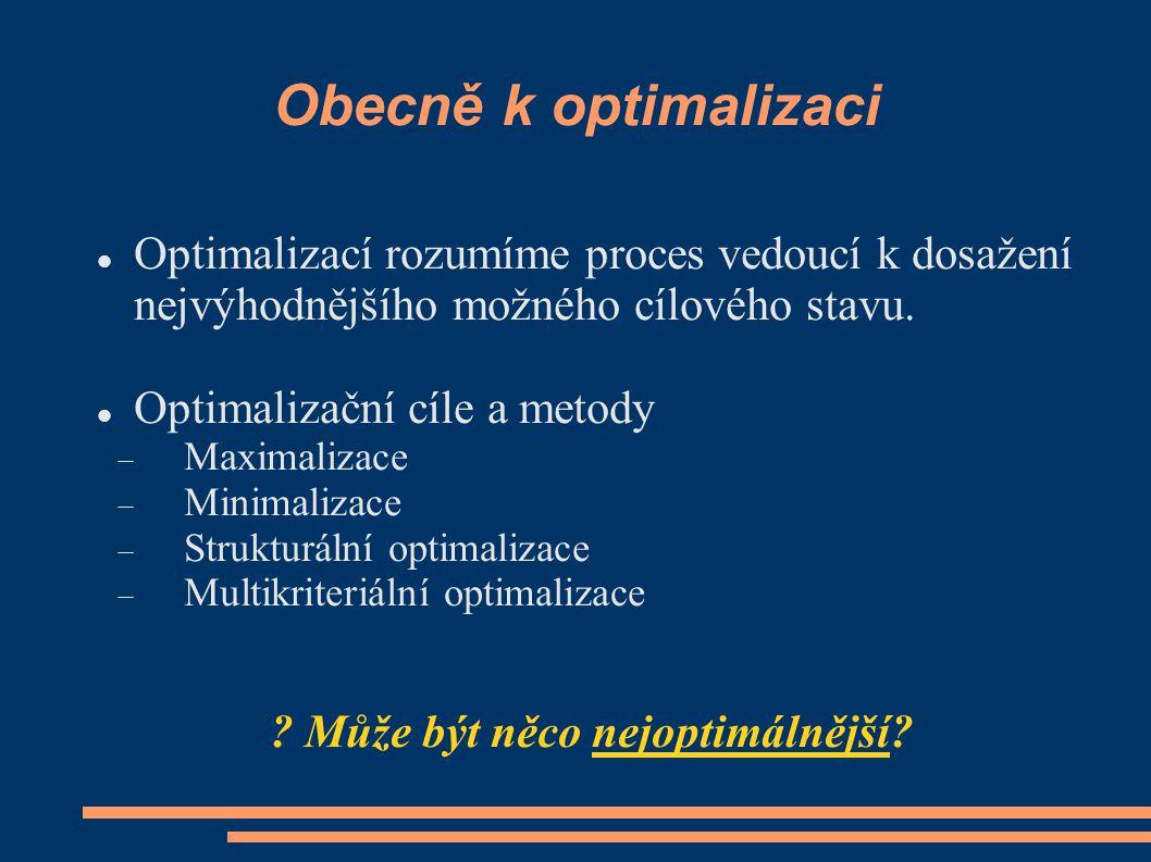Obecně k optimalizaci Optimalizací rozumíme proces vedoucí k dosažení nejvýhodnějšího možného cílového stavu.