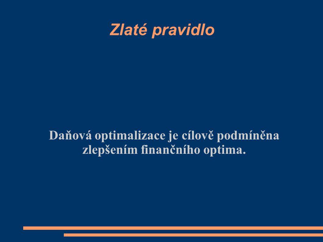 Zlaté pravidlo Daňová optimalizace je cílově podmíněna zlepšením finančního optima.