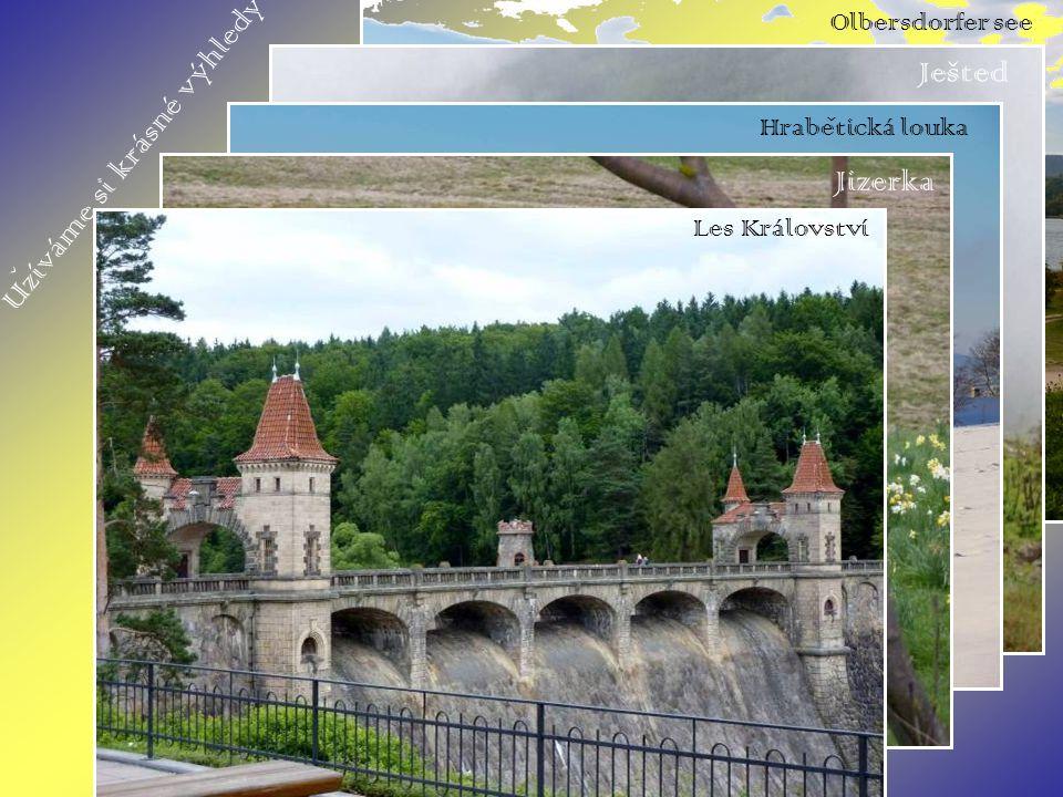 Uzíváme si krásné výhledy ˇ Olbersdorfer see Ješted Hrabetická louka ˇ Jizerka Les Království