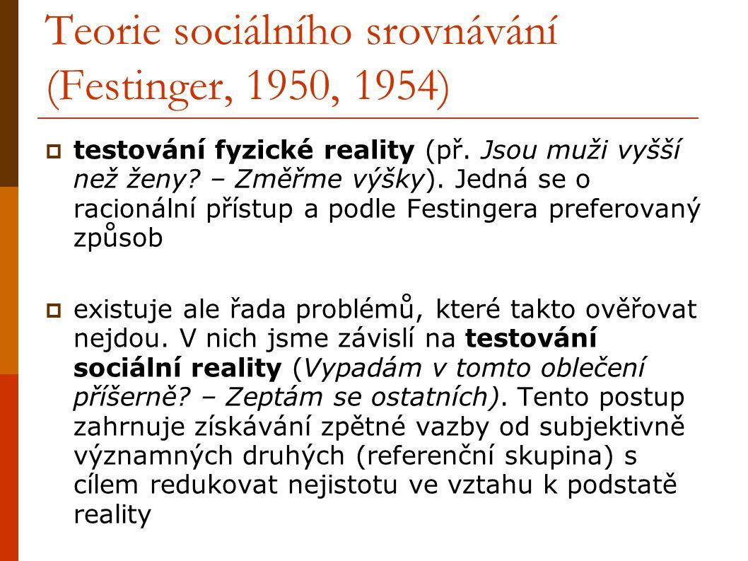 Teorie sociálního srovnávání (Festinger, 1950, 1954)  testování fyzické reality (př. Jsou muži vyšší než ženy? – Změřme výšky). Jedná se o racionální