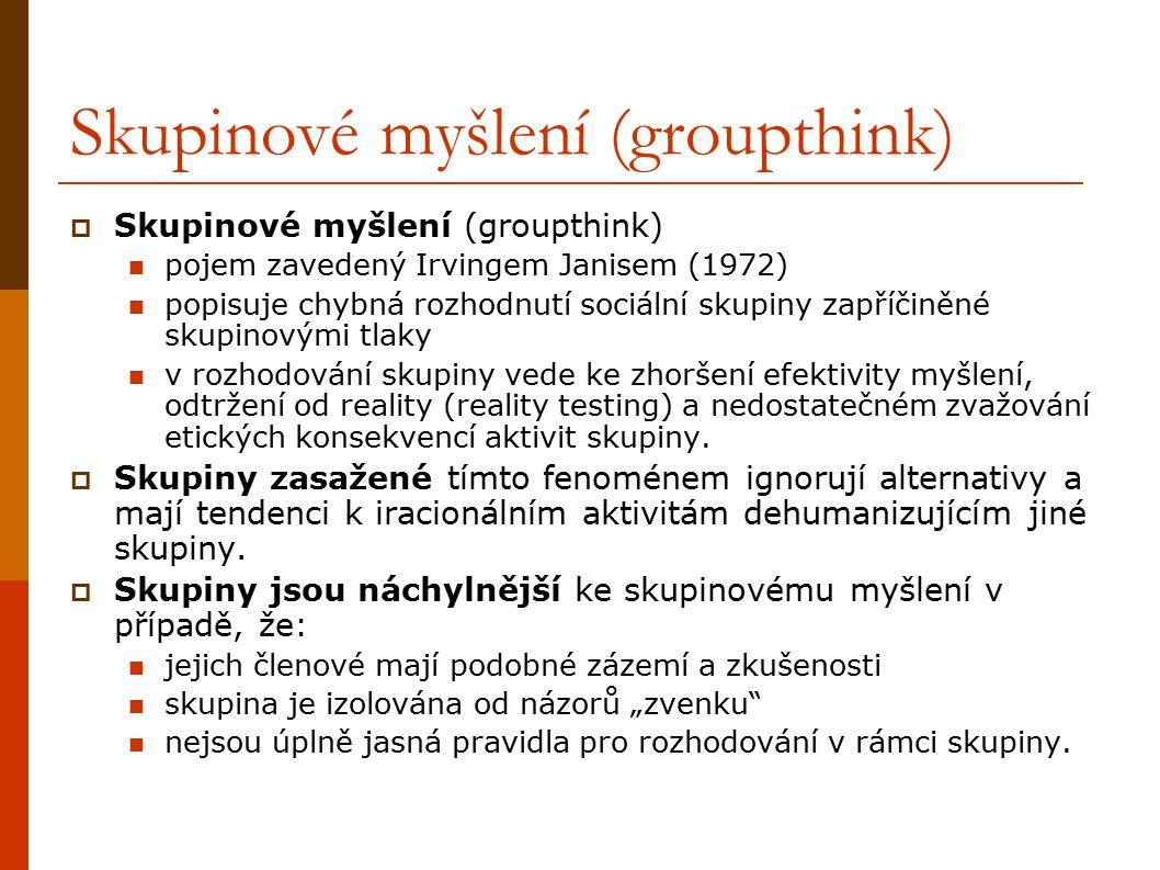 Skupinové myšlení (groupthink)  Skupinové myšlení (groupthink) pojem zavedený Irvingem Janisem (1972) popisuje chybná rozhodnutí sociální skupiny zap
