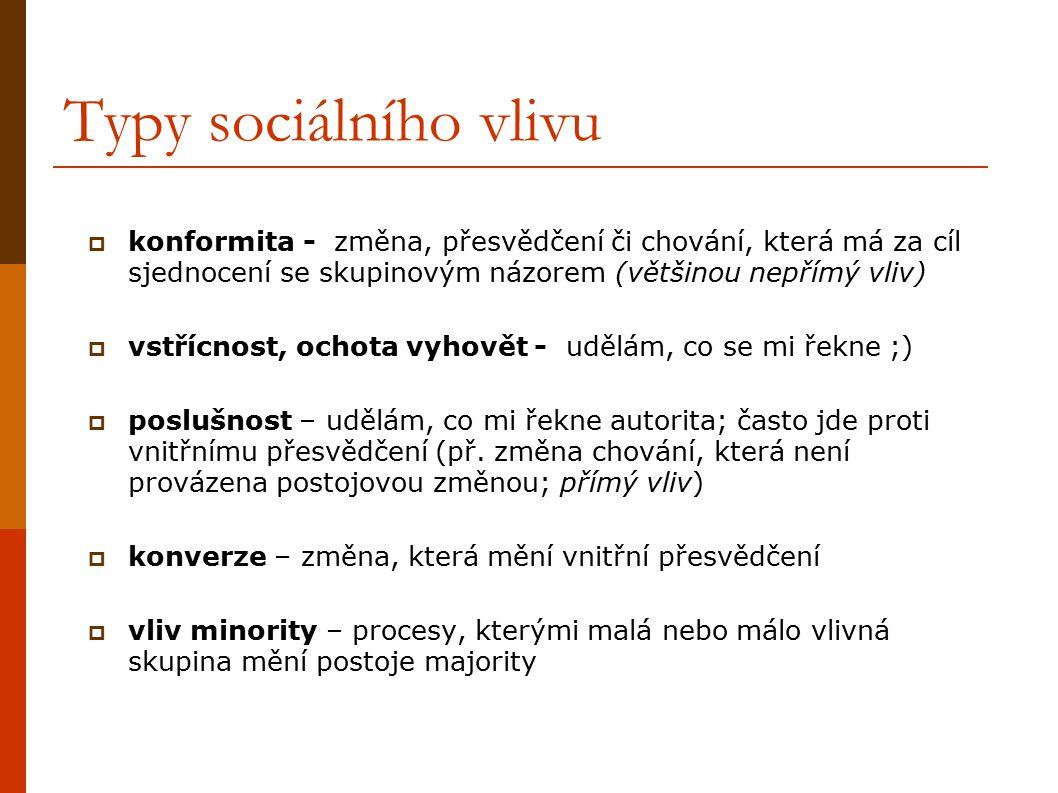 Typy sociálního vlivu  konformita - změna, přesvědčení či chování, která má za cíl sjednocení se skupinovým názorem (většinou nepřímý vliv)  vstřícn