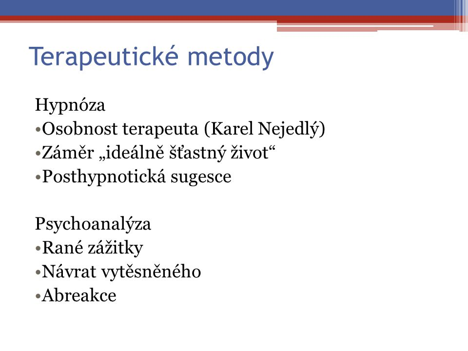 """Terapeutické metody Hypnóza Osobnost terapeuta (Karel Nejedlý) Záměr """"ideálně šťastný život"""" Posthypnotická sugesce Psychoanalýza Rané zážitky Návrat"""