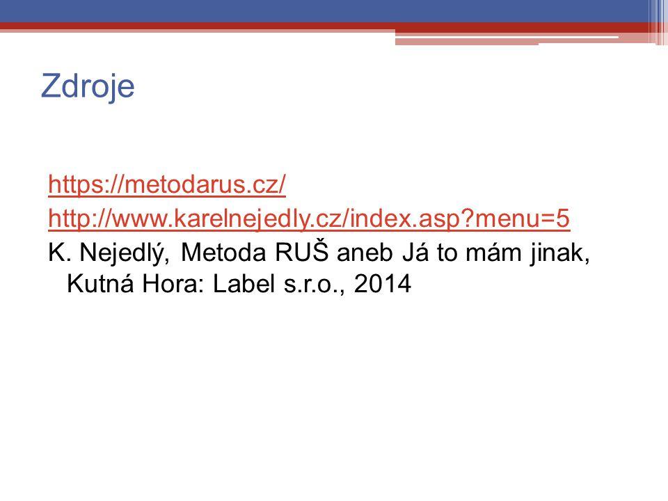 Zdroje https://metodarus.cz/ http://www.karelnejedly.cz/index.asp?menu=5 K. Nejedlý, Metoda RUŠ aneb Já to mám jinak, Kutná Hora: Label s.r.o., 2014
