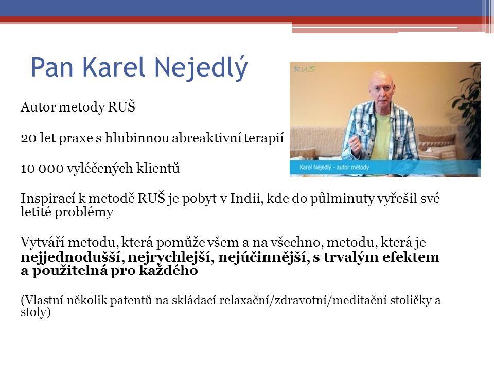 Pan Karel Nejedlý Autor metody RUŠ 20 let praxe s hlubinnou abreaktivní terapií 10 000 vyléčených klientů Inspirací k metodě RUŠ je pobyt v Indii, kde