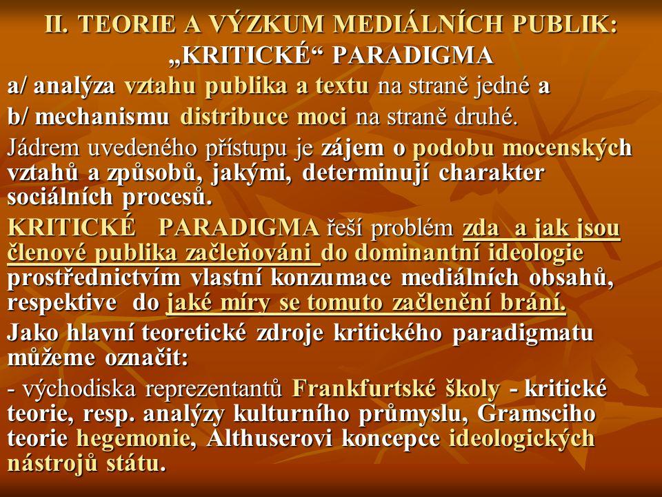 """II. TEORIE A VÝZKUM MEDIÁLNÍCH PUBLIK: """"KRITICKÉ"""" PARADIGMA a/ analýza vztahu publika a textu na straně jedné a b/ mechanismu distribuce moci na stran"""