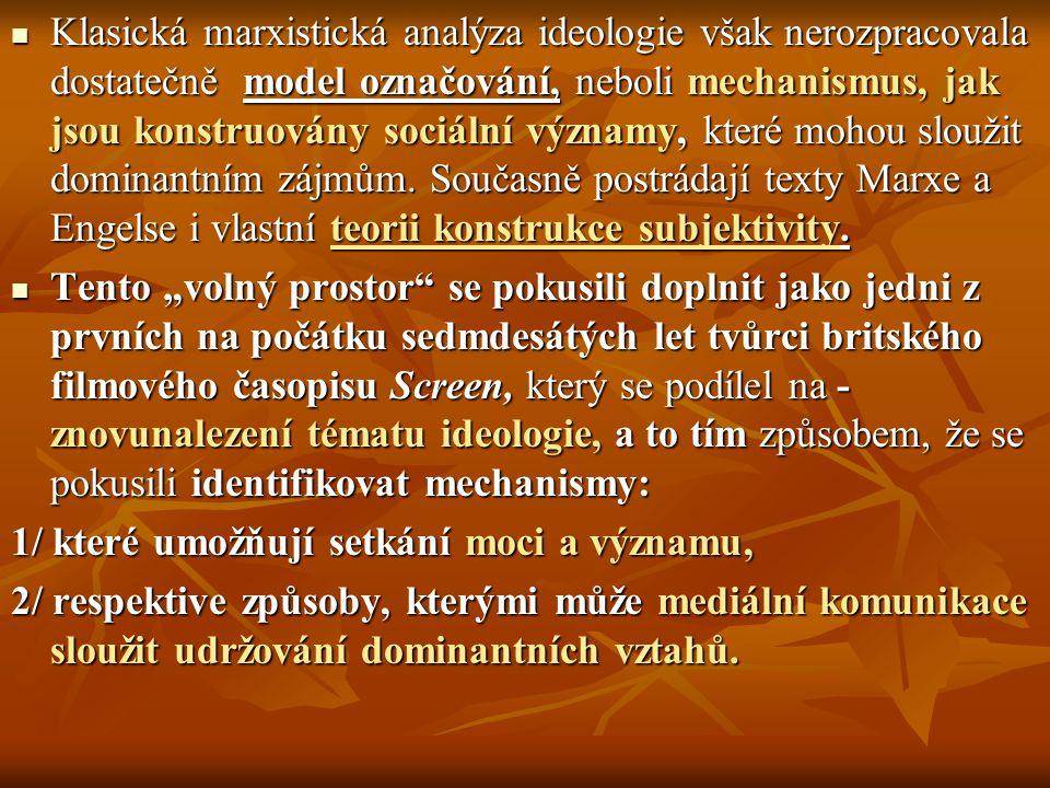 Klasická marxistická analýza ideologie však nerozpracovala dostatečně model označování, neboli mechanismus, jak jsou konstruovány sociální významy, kt