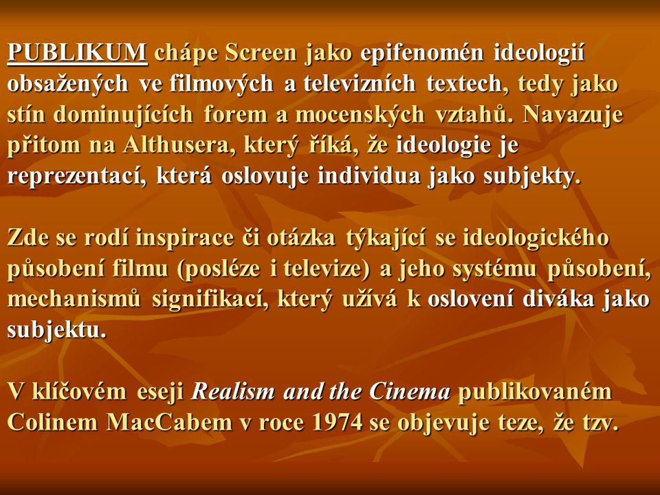 PUBLIKUM chápe Screen jako epifenomén ideologií obsažených ve filmových a televizních textech, tedy jako stín dominujících forem a mocenských vztahů.