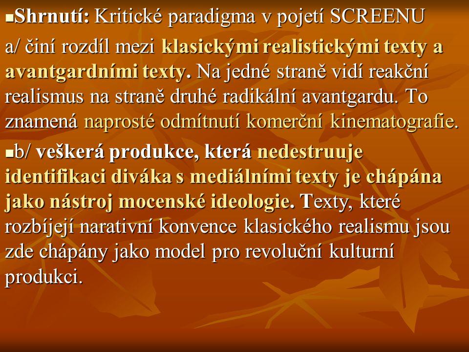 Shrnutí: Kritické paradigma v pojetí SCREENU Shrnutí: Kritické paradigma v pojetí SCREENU a/ činí rozdíl mezi klasickými realistickými texty a avantga