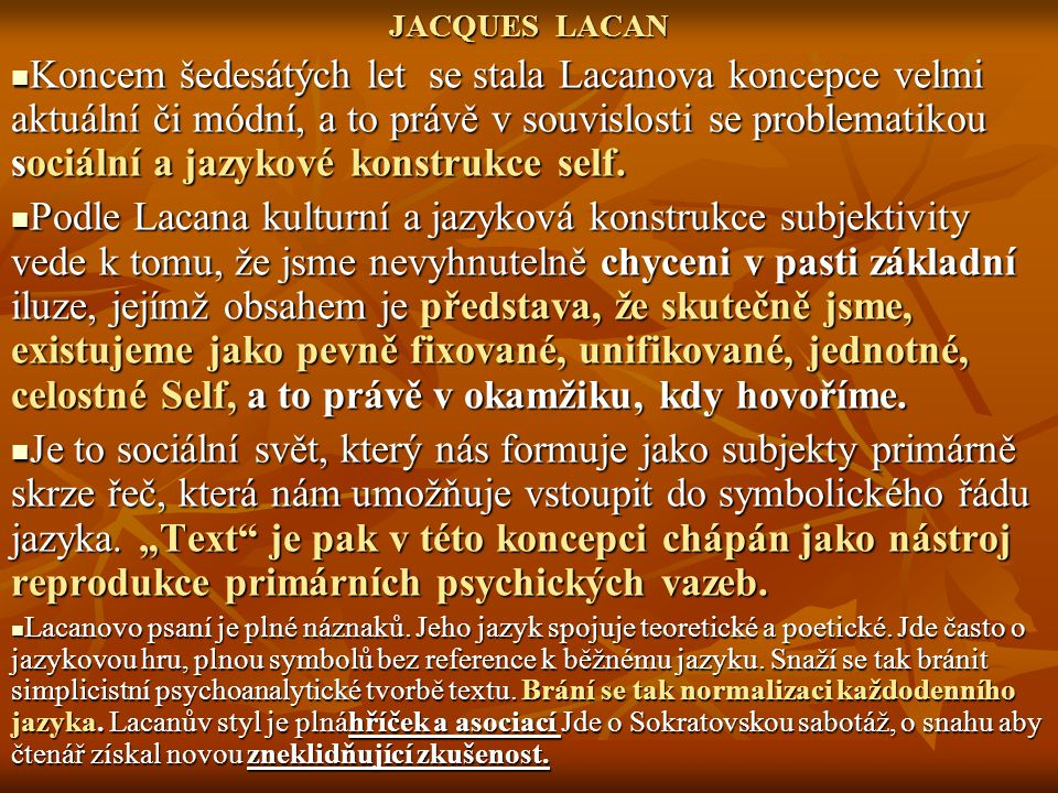 JACQUES LACAN Koncem šedesátých let se stala Lacanova koncepce velmi aktuální či módní, a to právě v souvislosti se problematikou sociální a jazykové