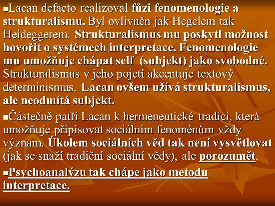 Lacan defacto realizoval fůzi fenomenologie a strukturalismu. Byl ovlivněn jak Hegelem tak Heideggerem. Strukturalismus mu poskytl možnost hovořit o s
