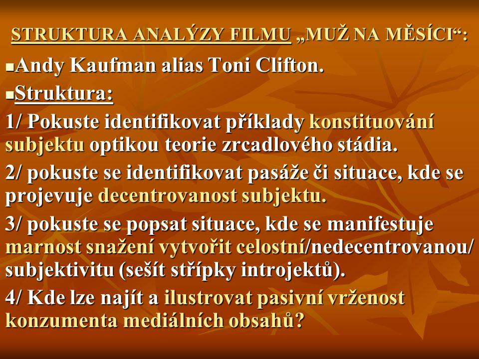 "STRUKTURA ANALÝZY FILMU ""MUŽ NA MĚSÍCI"": Andy Kaufman alias Toni Clifton. Andy Kaufman alias Toni Clifton. Struktura: Struktura: 1/ Pokuste identifiko"