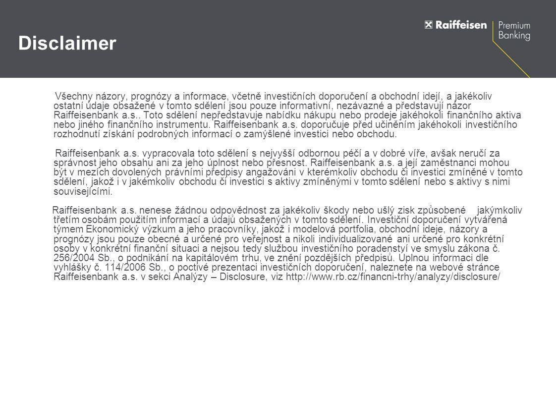 Disclaimer Všechny názory, prognózy a informace, včetně investičních doporučení a obchodní idejí, a jakékoliv ostatní údaje obsažené v tomto sdělení jsou pouze informativní, nezávazné a představují názor Raiffeisenbank a.s..