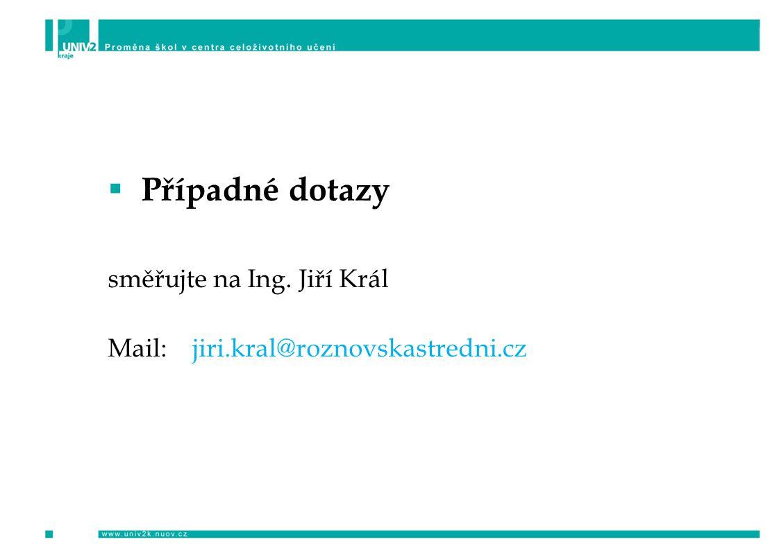  Případné dotazy směřujte na Ing. Jiří Král Mail: jiri.kral@roznovskastredni.cz