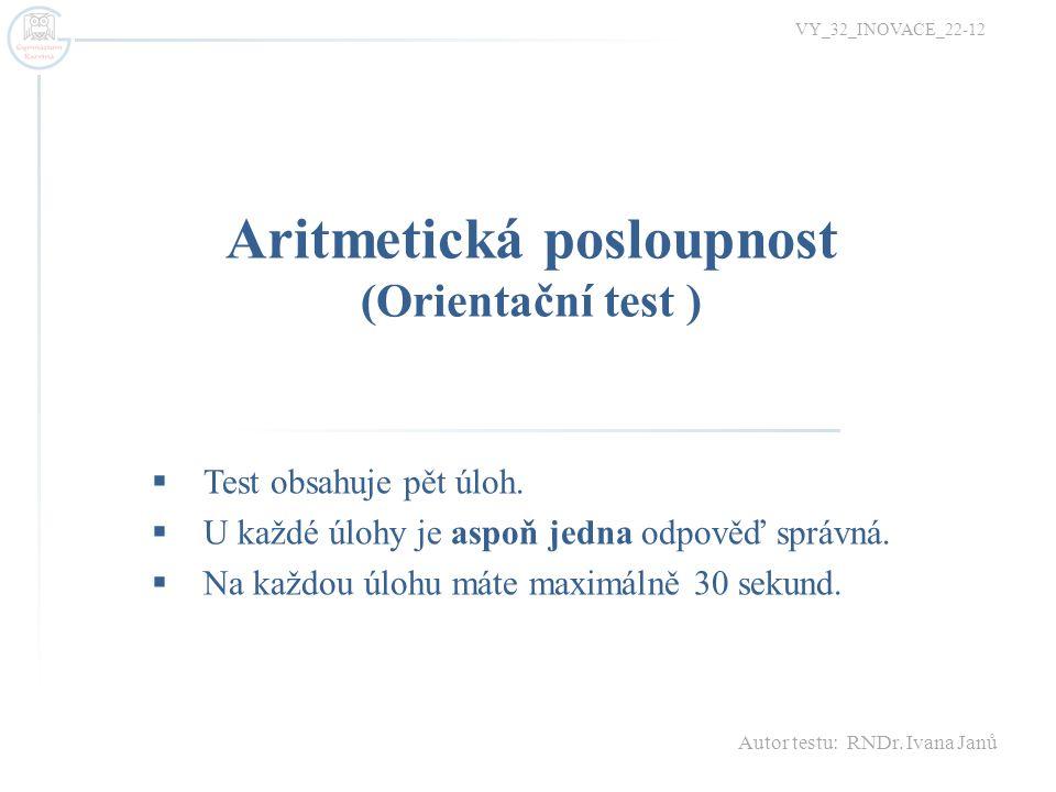 Aritmetická posloupnost (Orientační test ) VY_32_INOVACE_22-12  Test obsahuje pět úloh.