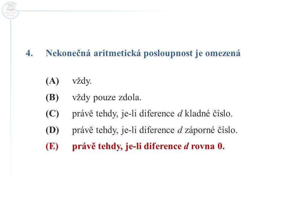 4.Nekonečná aritmetická posloupnost je omezená (A)vždy.