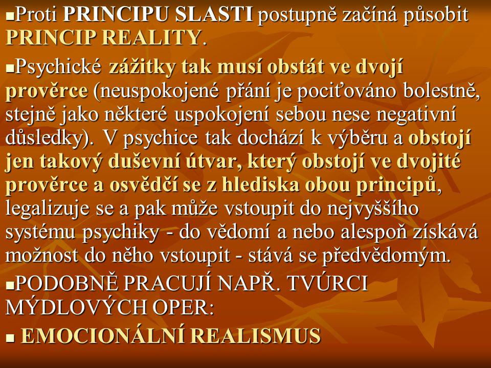 Proti PRINCIPU SLASTI postupně začíná působit PRINCIP REALITY. Proti PRINCIPU SLASTI postupně začíná působit PRINCIP REALITY. Psychické zážitky tak mu