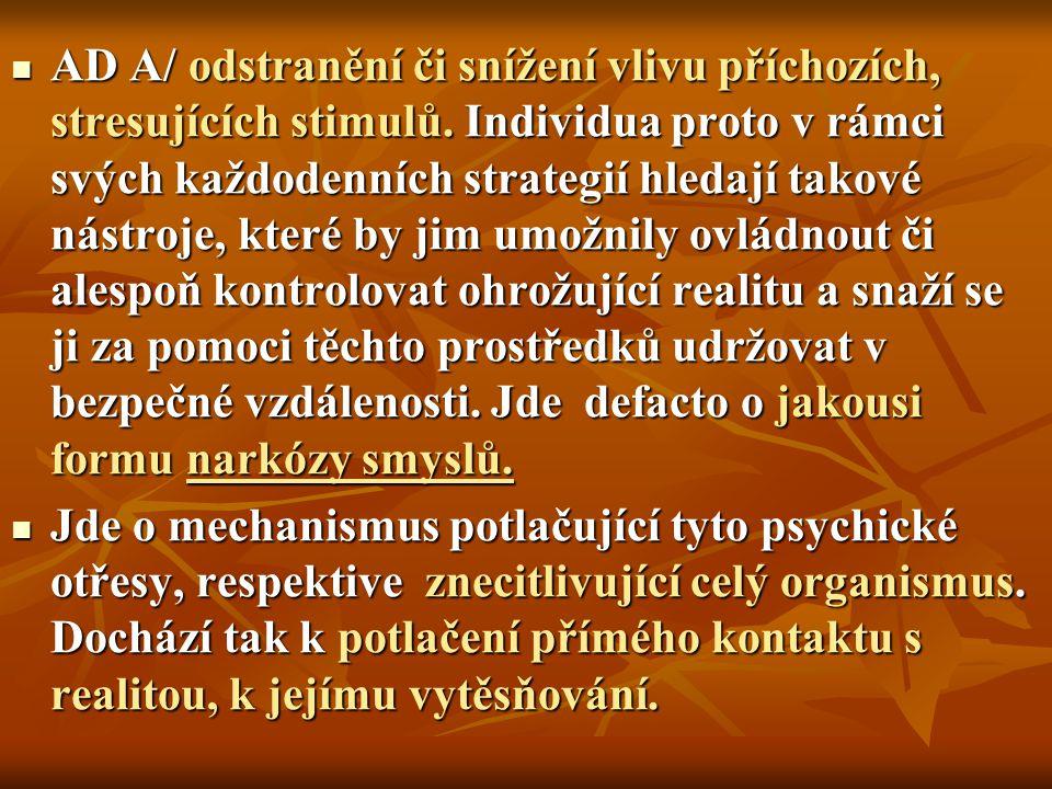 AD A/ odstranění či snížení vlivu příchozích, stresujících stimulů. Individua proto v rámci svých každodenních strategií hledají takové nástroje, kter