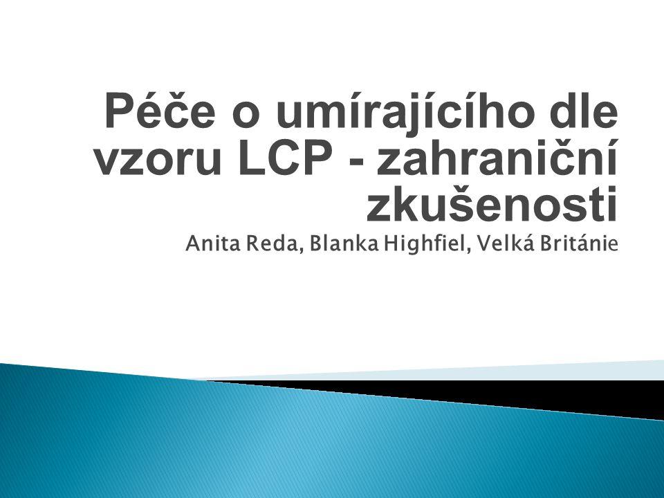 Péče o umírajícího dle vzoru LCP - zahraniční zkušenosti Anita Reda, Blanka Highfiel, Velká Británie