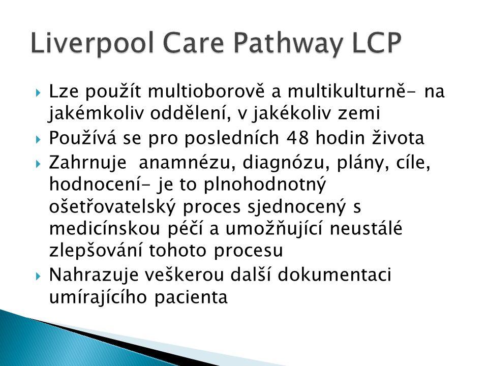  Lze použít multioborově a multikulturně- na jakémkoliv oddělení, v jakékoliv zemi  Používá se pro posledních 48 hodin života  Zahrnuje anamnézu, diagnózu, plány, cíle, hodnocení- je to plnohodnotný ošetřovatelský proces sjednocený s medicínskou péčí a umožňující neustálé zlepšování tohoto procesu  Nahrazuje veškerou další dokumentaci umírajícího pacienta