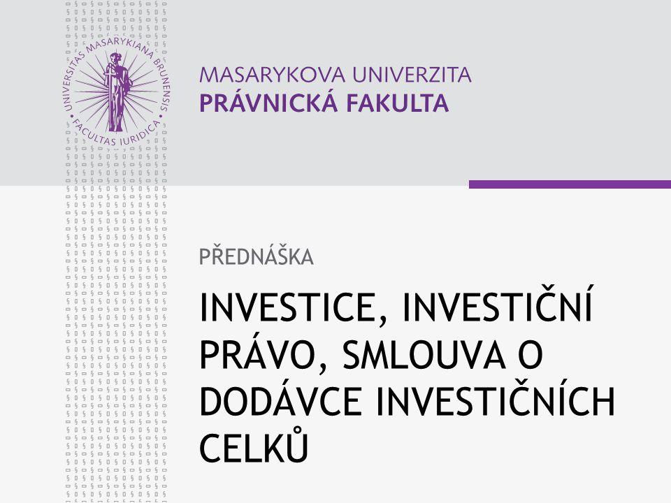 INVESTICE, INVESTIČNÍ PRÁVO, SMLOUVA O DODÁVCE INVESTIČNÍCH CELKŮ PŘEDNÁŠKA