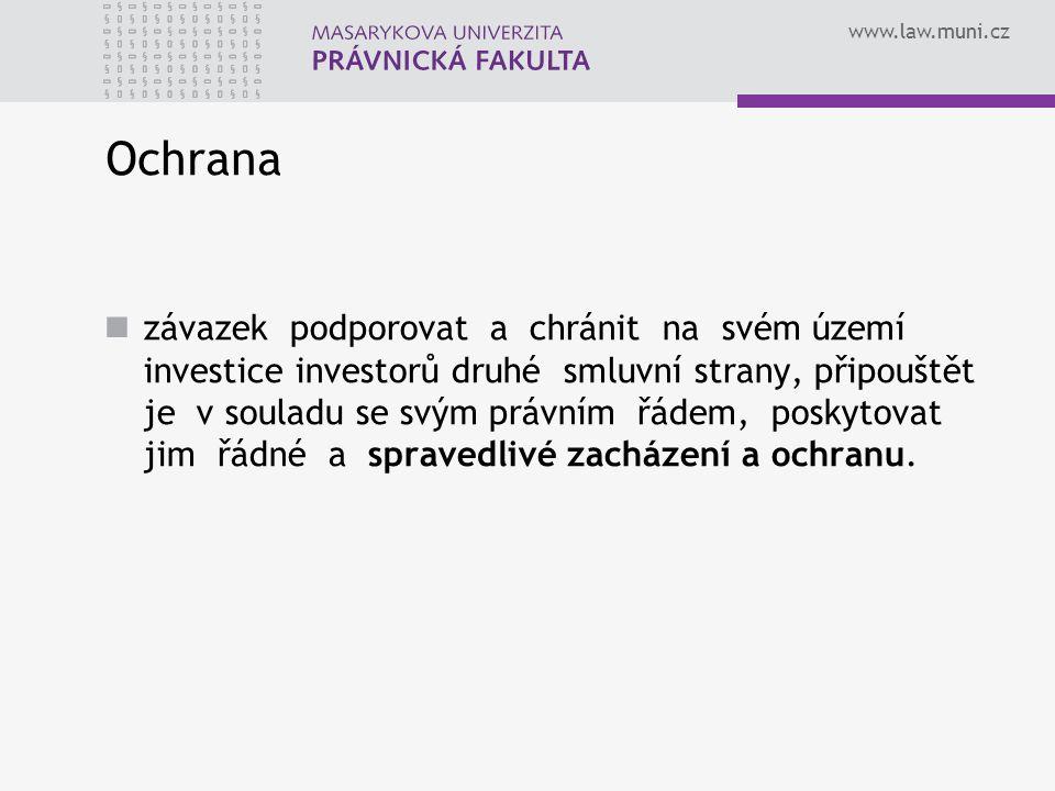 www.law.muni.cz Ochrana závazek podporovat a chránit na svém území investice investorů druhé smluvní strany, připouštět je v souladu se svým právním řádem, poskytovat jim řádné a spravedlivé zacházení a ochranu.