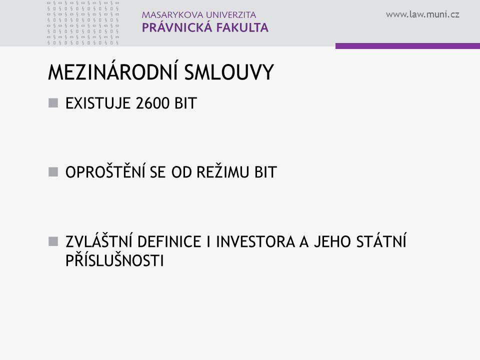 www.law.muni.cz MEZINÁRODNÍ SMLOUVY EXISTUJE 2600 BIT OPROŠTĚNÍ SE OD REŽIMU BIT ZVLÁŠTNÍ DEFINICE I INVESTORA A JEHO STÁTNÍ PŘÍSLUŠNOSTI