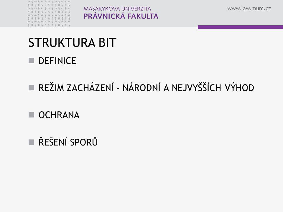 www.law.muni.cz STRUKTURA BIT DEFINICE REŽIM ZACHÁZENÍ – NÁRODNÍ A NEJVYŠŠÍCH VÝHOD OCHRANA ŘEŠENÍ SPORŮ