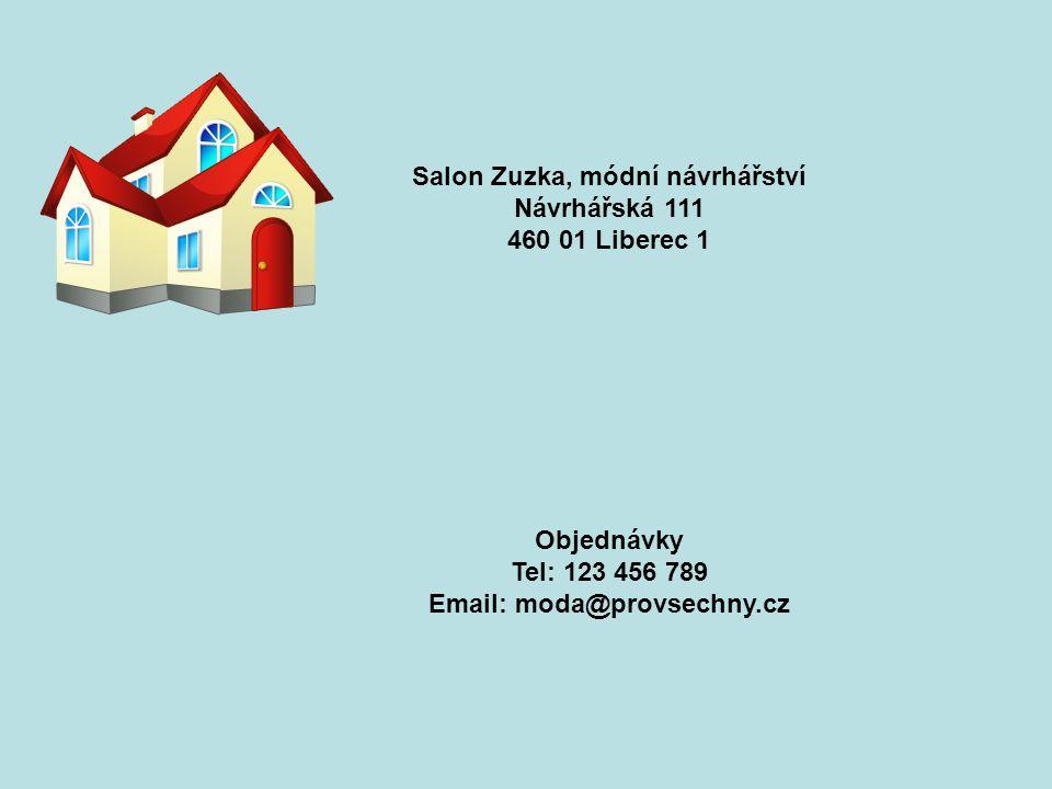 Salon Zuzka, módní návrhářství Návrhářská 111 460 01 Liberec 1 Objednávky Tel: 123 456 789 Email: moda@provsechny.cz