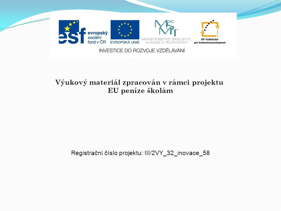 Výukový materiál zpracován v rámci projektu EU peníze školám Registrační číslo projektu: III/2VY_32_inovace_58
