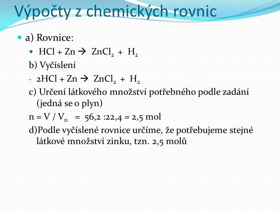 Výpočty z chemických rovnic e) Určíme kolik g zinku je 2,5 molů - m = n.