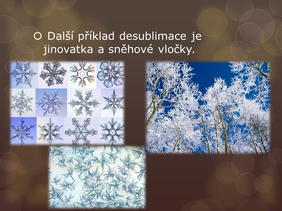  Další příklad desublimace je jinovatka a sněhové vločky.