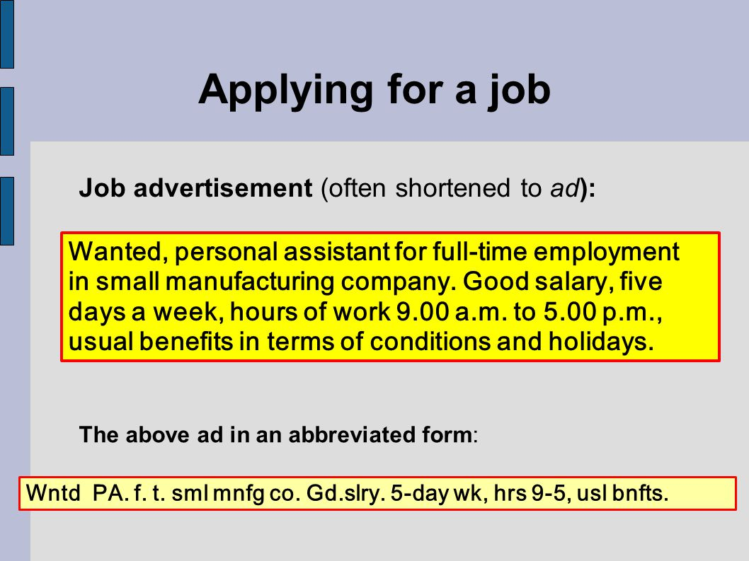 Applying for a job Wanted, personal assistant for full-time employment in small manufacturing company.