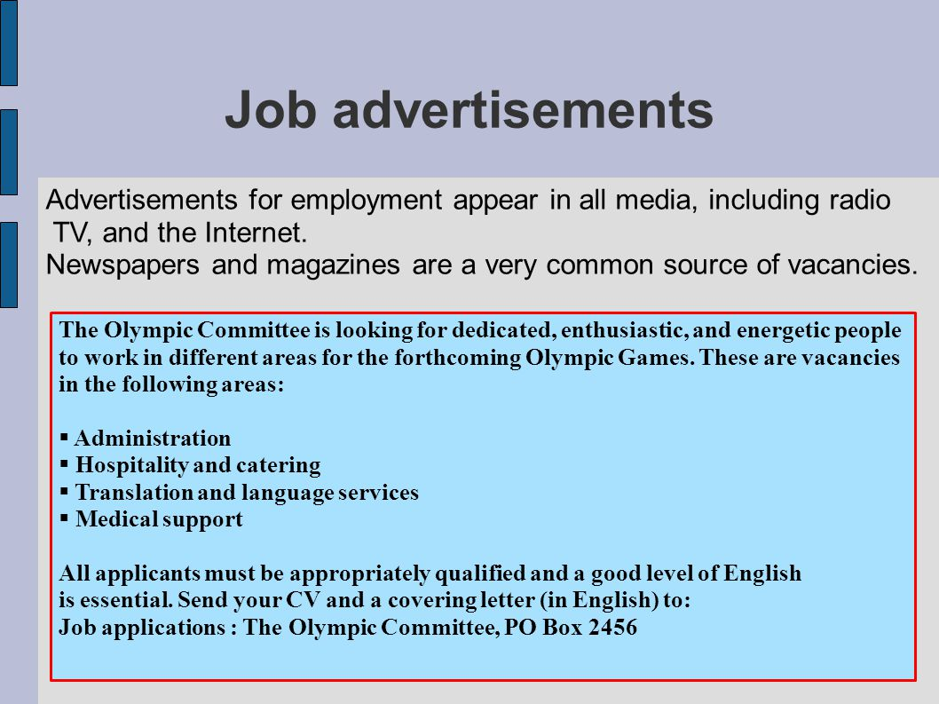 Job advertisements Advertisements for employment appear in all media, including radio TV, and the Internet.