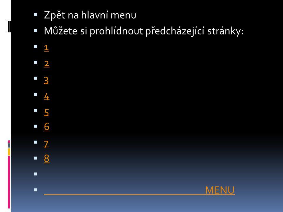  Zpět na hlavní menu  Můžete si prohlídnout předcházející stránky:  1 1  2 2  3 3  4 4  5 5  6 6  7 7  8 8   MENU MENU