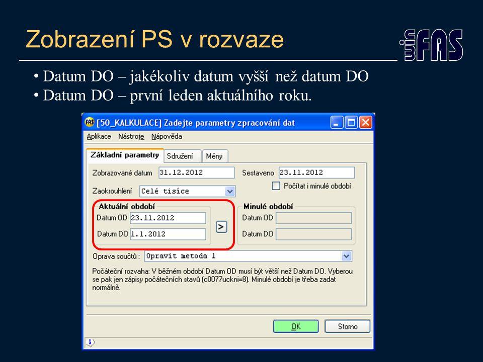 Zobrazení PS v rozvaze Datum DO – jakékoliv datum vyšší než datum DO Datum DO – první leden aktuálního roku.