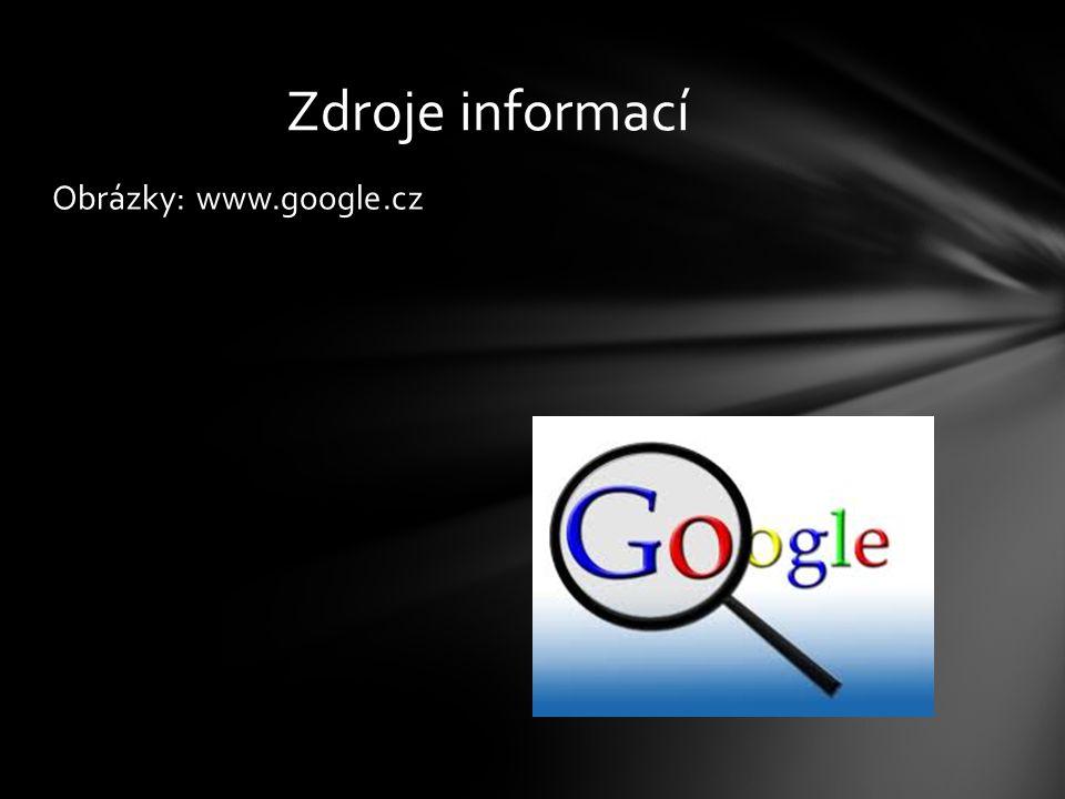 Obrázky: www.google.cz Zdroje informací