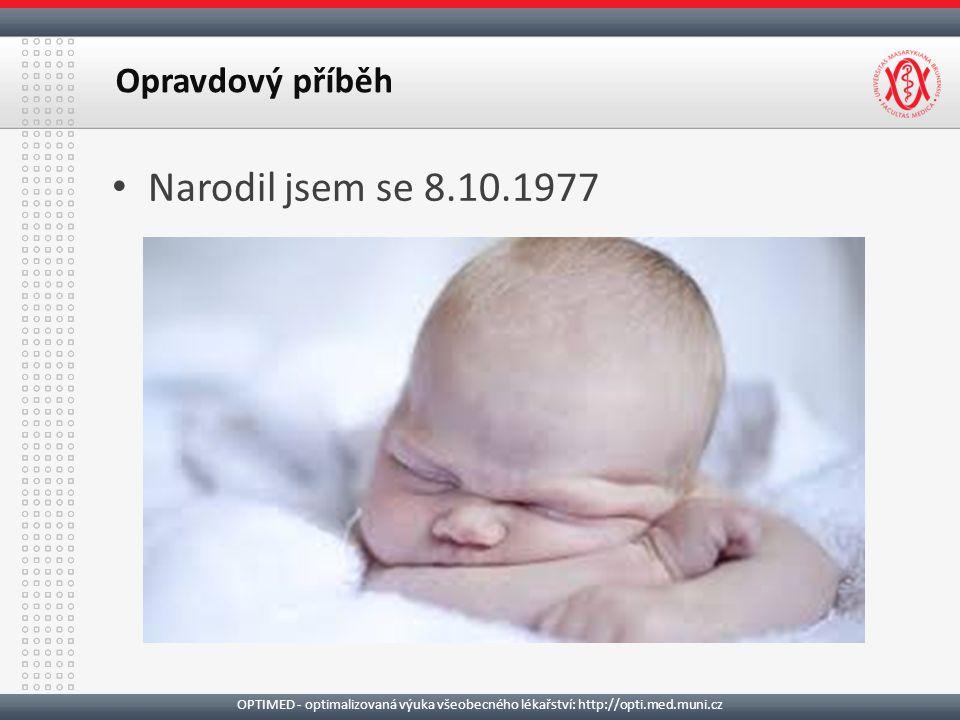 Narodil jsem se 8.10.1977 Opravdový příběh OPTIMED - optimalizovaná výuka všeobecného lékařství: http://opti.med.muni.cz