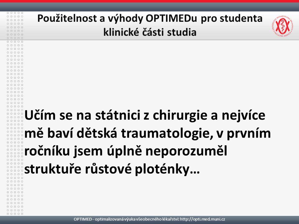 OPTIMED - optimalizovaná výuka všeobecného lékařství: http://opti.med.muni.cz Použitelnost a výhody OPTIMEDu pro studenta klinické části studia Učím se na státnici z chirurgie a nejvíce mě baví dětská traumatologie, v prvním ročníku jsem úplně neporozuměl struktuře růstové ploténky…