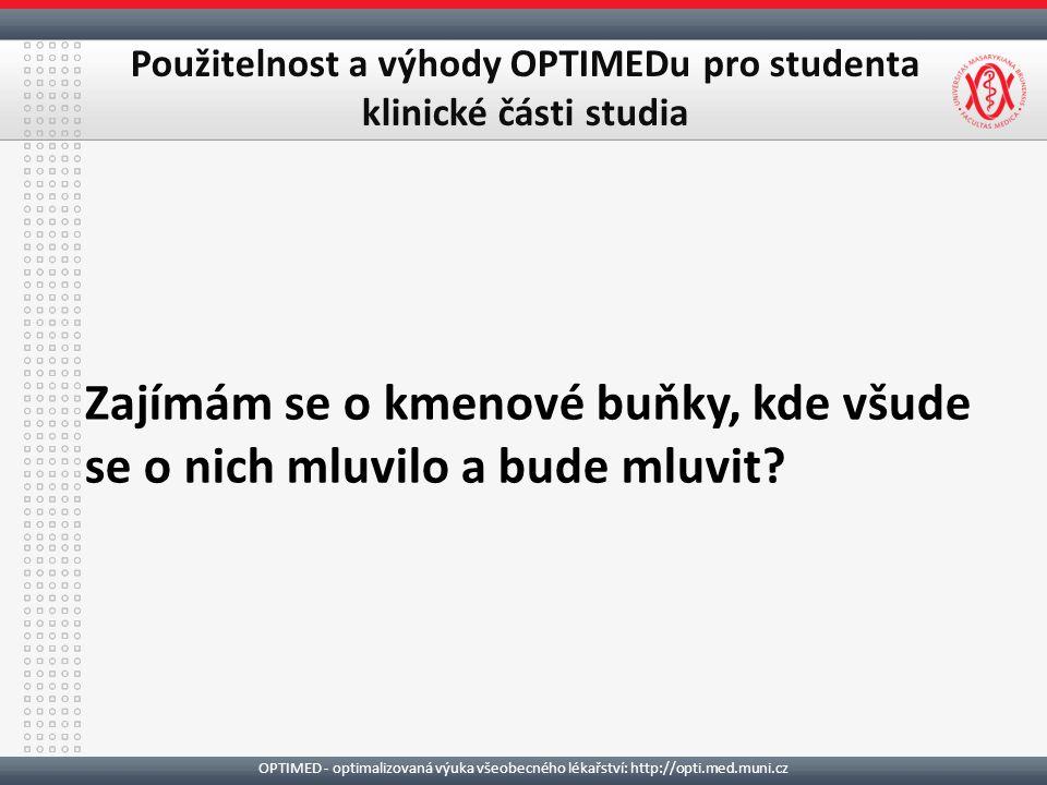 OPTIMED - optimalizovaná výuka všeobecného lékařství: http://opti.med.muni.cz Použitelnost a výhody OPTIMEDu pro studenta klinické části studia Zajímám se o kmenové buňky, kde všude se o nich mluvilo a bude mluvit