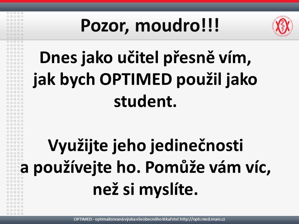 OPTIMED - optimalizovaná výuka všeobecného lékařství: http://opti.med.muni.cz Pozor, moudro!!.