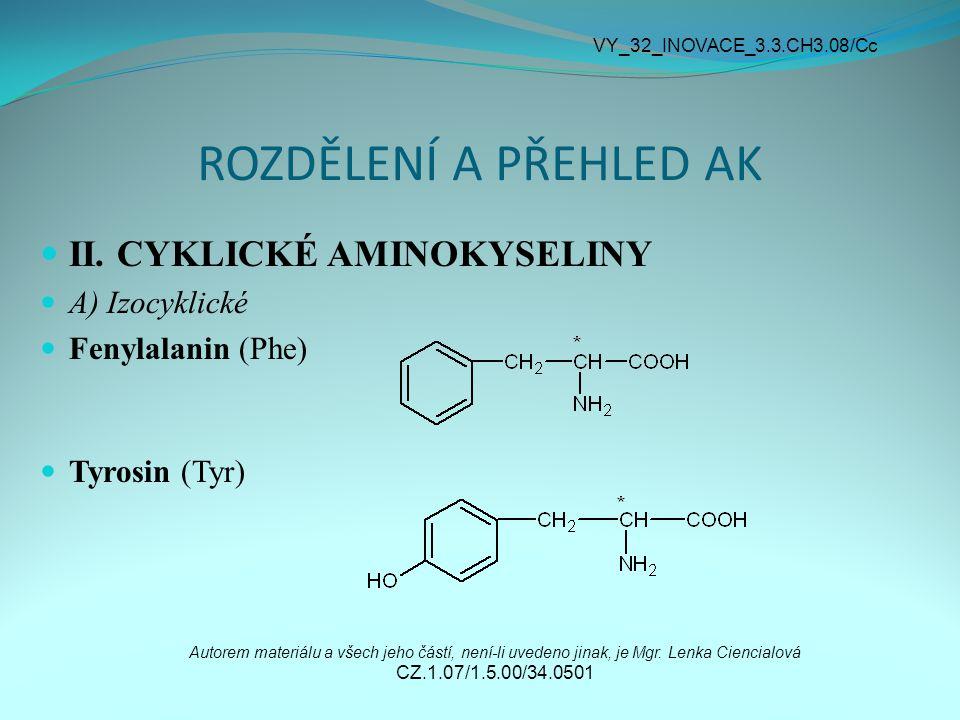 ROZDĚLENÍ A PŘEHLED AK II. CYKLICKÉ AMINOKYSELINY A) Izocyklické Fenylalanin (Phe) Tyrosin (Tyr) Autorem materiálu a všech jeho částí, není-li uvedeno