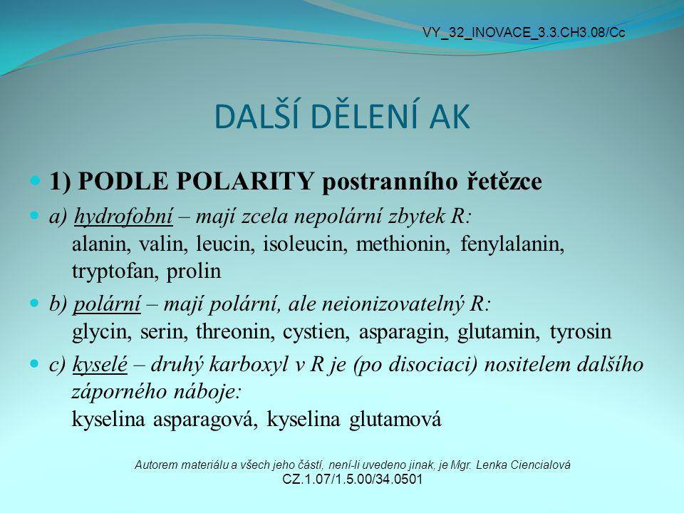 DALŠÍ DĚLENÍ AK 1) PODLE POLARITY postranního řetězce a) hydrofobní – mají zcela nepolární zbytek R: alanin, valin, leucin, isoleucin, methionin, feny