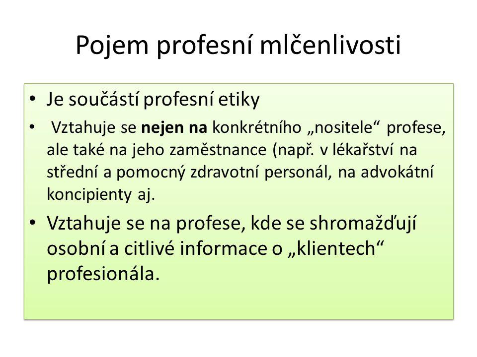 """Pojem profesní mlčenlivosti Je součástí profesní etiky Vztahuje se nejen na konkrétního """"nositele"""" profese, ale také na jeho zaměstnance (např. v léka"""