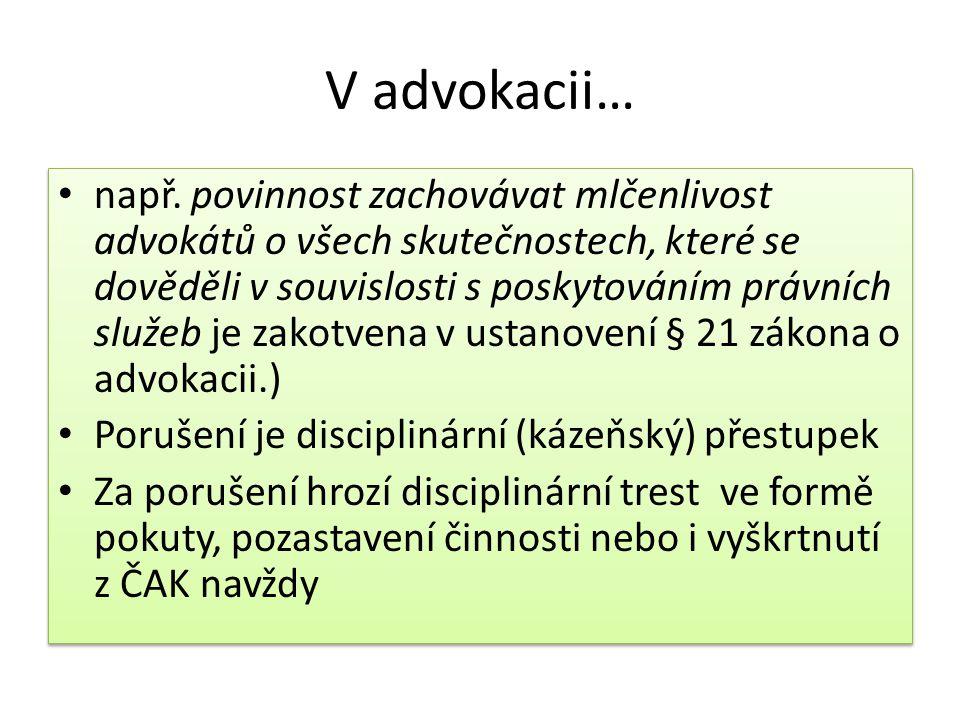 V advokacii… např. povinnost zachovávat mlčenlivost advokátů o všech skutečnostech, které se dověděli v souvislosti s poskytováním právních služeb je