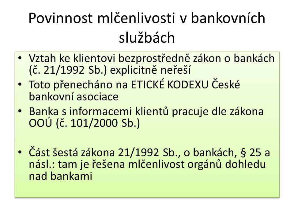 Povinnost mlčenlivosti v bankovních službách Vztah ke klientovi bezprostředně zákon o bankách (č. 21/1992 Sb.) explicitně neřeší Toto přenecháno na ET