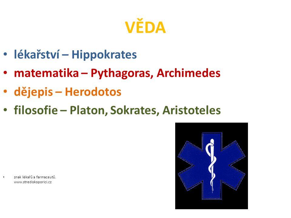VĚDA lékařství – Hippokrates matematika – Pythagoras, Archimedes dějepis – Herodotos filosofie – Platon, Sokrates, Aristoteles znak lékařů a farmaceut