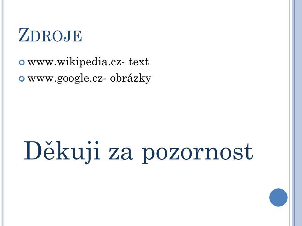 Z DROJE www.wikipedia.cz- text www.google.cz- obrázky Děkuji za pozornost