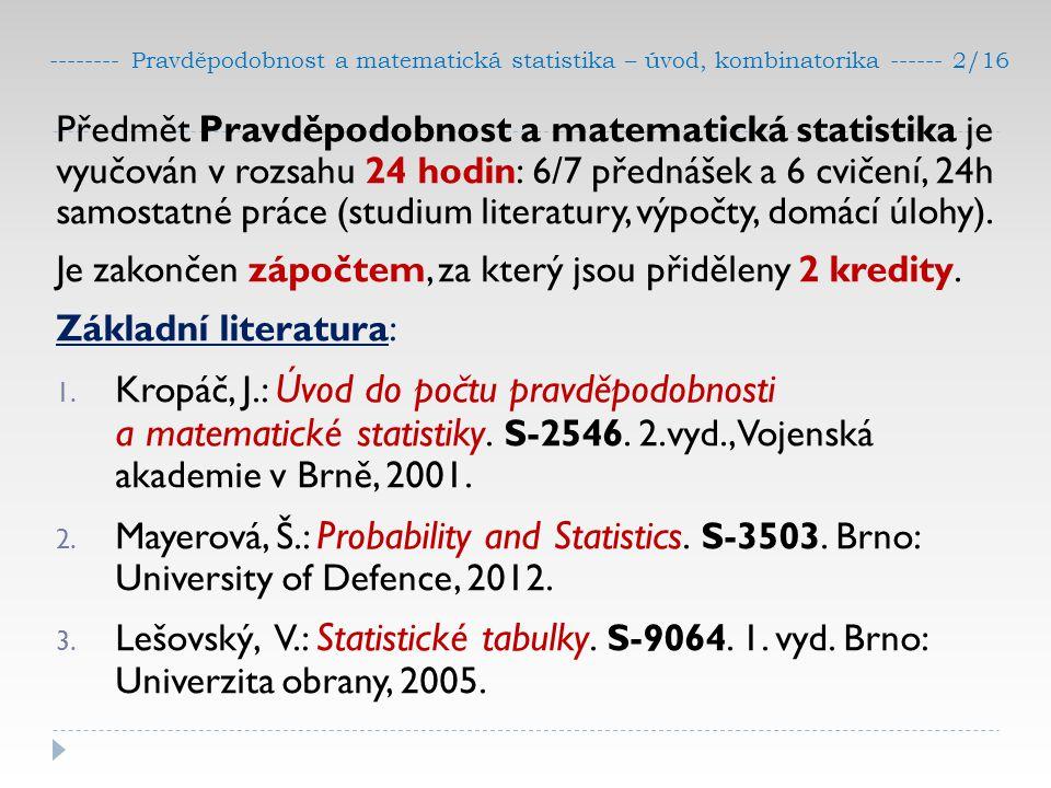 -------- Pravděpodobnost a matematická statistika – úvod, kombinatorika ------ 2/16 Předmět Pravděpodobnost a matematická statistika je vyučován v roz