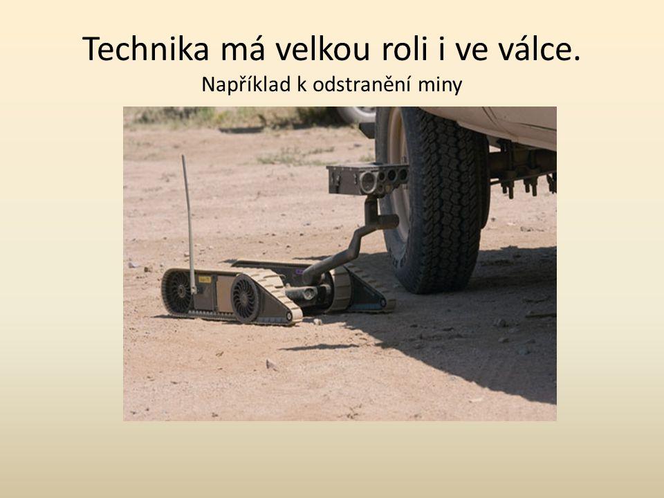 Technika má velkou roli i ve válce. Například k odstranění miny